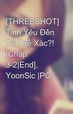 [THREESHOT] Tình Yêu Đến Từ Thể Xác?! [Chap 3-2|End], YoonSic |PG| by yulsic_taeny82