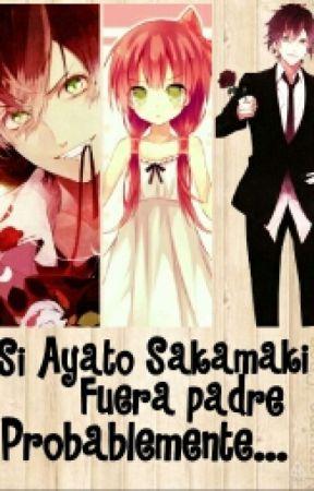 Si Ayato Fuera Padre Probablemente... [{Book 1♥}] © by Natsumezaka_Shiki
