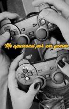 Me Apaixonei Por Um Gamer by IngridSouza29