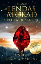 Trilogia As Lendas de Atokad - A Pedra de Sangue (#2) by thalytamartiins