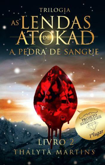 Trilogia As Lendas de Atokad - A Pedra de Sangue [#2 Concluído¦sem revisão]