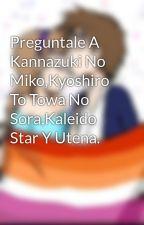 Preguntale A Kannazuki No Miko,Kyoshiro To Towa No Sora,Kaleido Star Y Utena. by FandubMLP