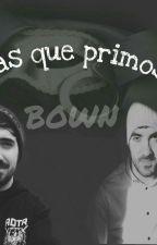●Mas Que Primos● Bown ♥ by Bersita4