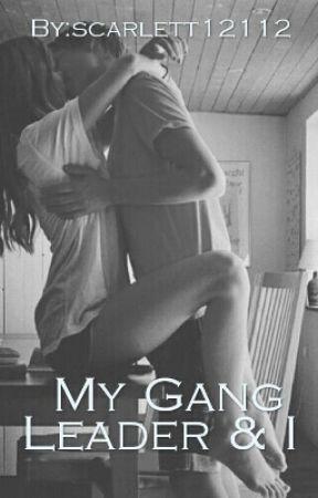 My Gang Leader & I by scarlett12112