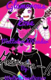 Glamorous Love (Mettaton x Reader) by WritingFanatic2580