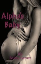 Alpha's Baby #Wattys2016 by baileyygarner