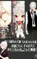Si Subaru Fuera Padre Probablemente... [{Book 5■}] © by Natsumezaka_Shiki