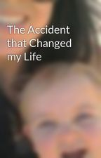 The Accident that Changed my Life by AmberAnn