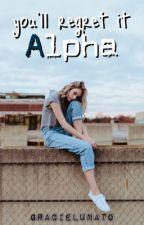 You'll Regret It Alpha by GracieLunato