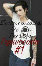 Embarazada De La Persona Equivocada #1 by slp___dq