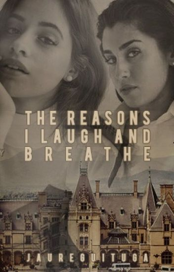 The Reasons  I Laugh And  Breathe (Camren)