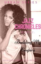 Jazz Chronicles 2: Building My Empire by QVEEN_B33