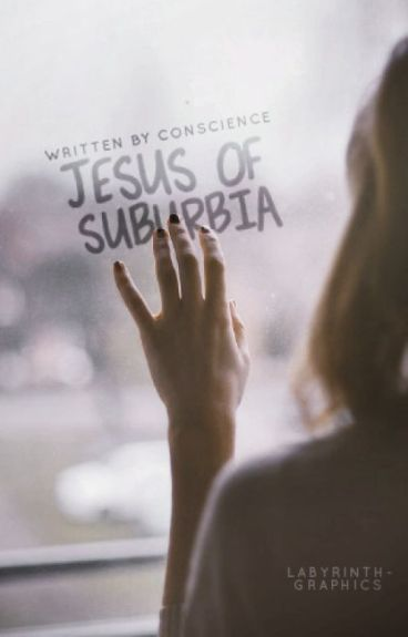 Jesus of Suburbia by conscience