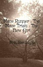 Maze Runner ; The Maze Trials : The New Girl by Pink_Star_Lights