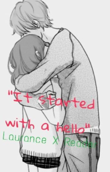 It Started With a Hello (Laurance X Reader)
