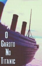 O Garoto No Titanic (Conto concluído) by Juvencioisrrael01