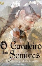O Cavaleiro das Sombras by LylaValada