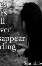 These Scars Will Never Disappear Darling by suicidalwolves