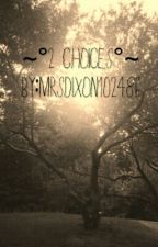 ~°2 Choices°~ by Twd__obsessed