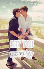 Say You Love Me (BoyxBoy) by rizki_darkmage123