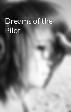 Dreams of the Pilot by Chocorate