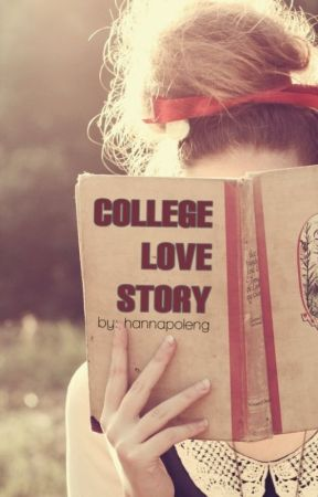 COLLEGE LOVE STORY (Completed) by hannapoleng