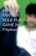 FRPG: FANTASY ROLE-PLAYING GAME (for Filipinos) by novusvisium