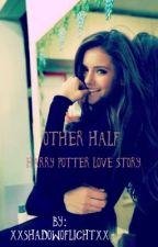 Other half (Harry potter love story) 1st book by xxSHADOWOFLIGHTxx