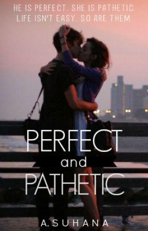 Perfect and Pathetic - Chapter 24 - Wattpad