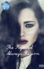 The Rejected Always Return by Liveforthegooddays