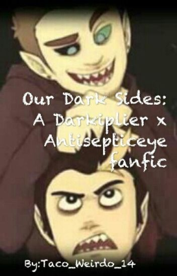 Our Dark Sides: A Darkiplier x Antisepticeye fanfic