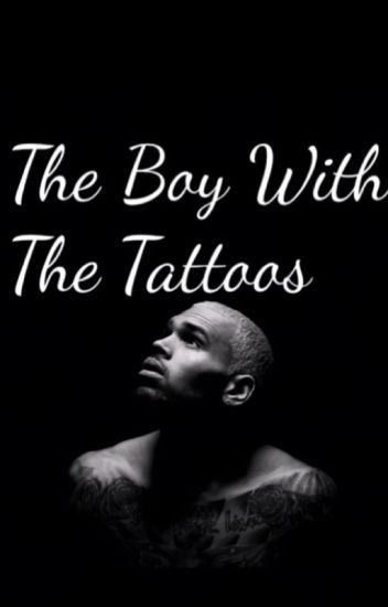 The Boy With The Tattoos ( Chris Brown Fan Fiction)