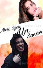 Alejo Igoa Un Sueño (Alejo Y Vos) vol. 1  {Terminada} by ioNoCee