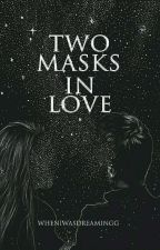 Two Masks In Love | ✔ by wheniwasdreamingg