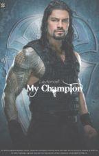 My Champion || Roman Reigns by Leytonasf