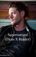 Supernatural (Dean x Reader) by honeybaked_jam