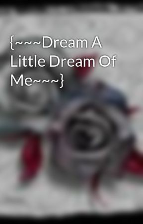 {~~~Dream A Little Dream Of Me~~~} by gottalovemonsters