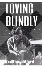Loving Blindly  [Harry Styles] by fxckmecliffxrd