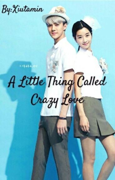 A Little Thing Called Crazy Love [Sehun EXO Fanfiction]