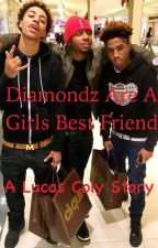 Diamondz are a girls best friend: A Lucas Coly story by Tee_Air_Ugh