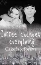 Coffee changes everything //C.H , L.H by Cake5sosforeva