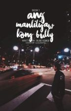 Ang Manliligaw Kong Bully (boyxboy) by BubeiYebeb
