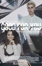 Good For You {Jelena FanFiction} by idrgafxo