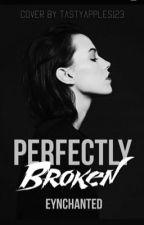 Perfectly Broken by Eynchanted
