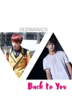 Back to You {completed} by goldenmaknae24