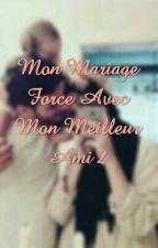 Mon Mariage Force Avec Mon Meilleur Ami 2 [termine] by asmae30