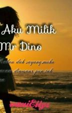 AKU MILIK MR.DINO by waniEllyz