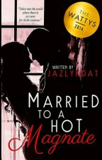 Married to a Hot Magnate (Self-Published) by jazlykdat