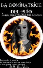 La Dominatrice del Buio||The Eversor Trilogy|| by AA_Black