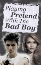 Playing Pretend With The Bad Boy (NEW) #Wattys2016 by TotallyEllie